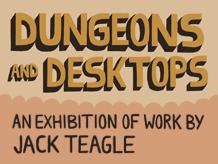 – Exhibition: Jack Teagle   Dungeons and Desktops