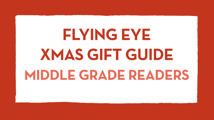 Flying Eye Gift Guide: Middle Grade Readers